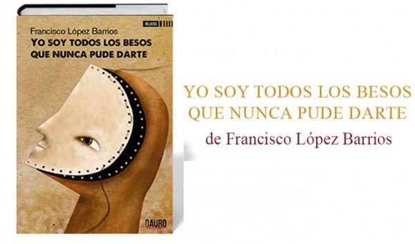 Libro-Yo-soy-todos-los-besos-Francisco-Lopez-Barrios