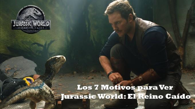 Los-7-motivos-por-los-que-tienes-que-ver-Jurassic-World-El-Reino-Caído